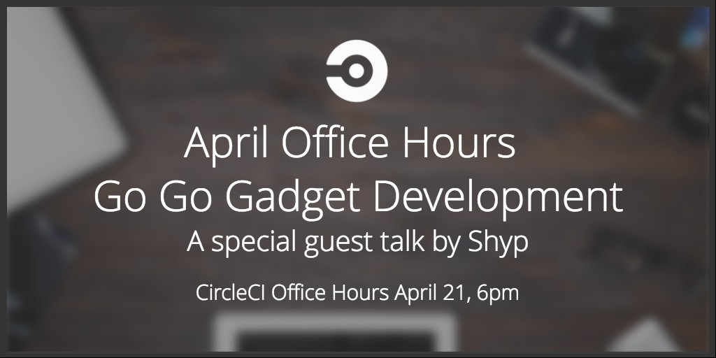 Go Go Gadget Development from Shyp